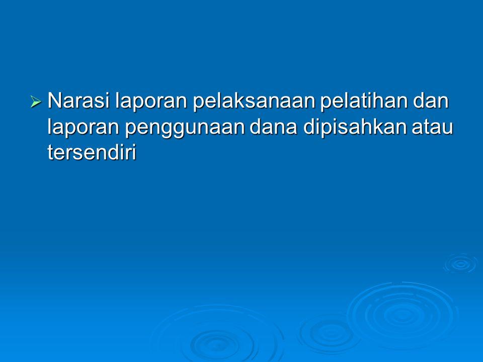  Narasi laporan pelaksanaan pelatihan dan laporan penggunaan dana dipisahkan atau tersendiri