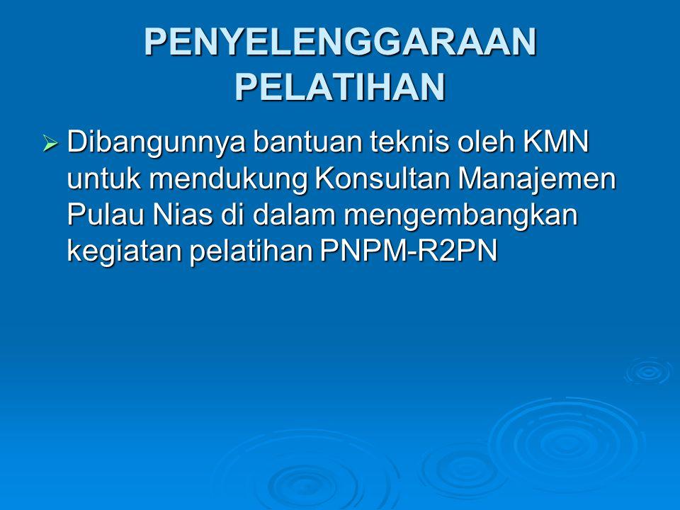 PENYELENGGARAAN PELATIHAN  Dibangunnya bantuan teknis oleh KMN untuk mendukung Konsultan Manajemen Pulau Nias di dalam mengembangkan kegiatan pelatih
