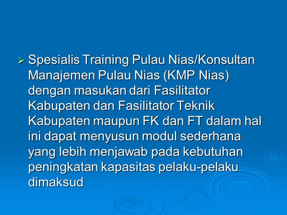 PENYELENGGARAAN PELATIHAN  Dibangunnya bantuan teknis oleh KMN untuk mendukung Konsultan Manajemen Pulau Nias di dalam mengembangkan kegiatan pelatihan PNPM-R2PN