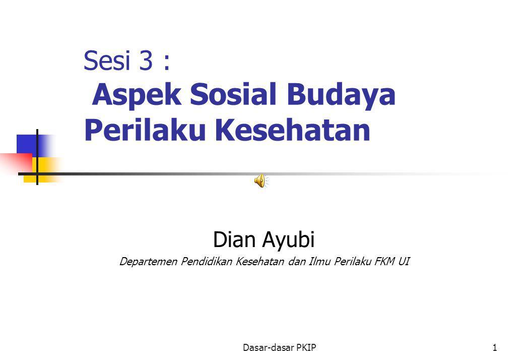 Dasar-dasar PKIP1 Sesi 3 : Aspek Sosial Budaya Perilaku Kesehatan Dian Ayubi Departemen Pendidikan Kesehatan dan Ilmu Perilaku FKM UI