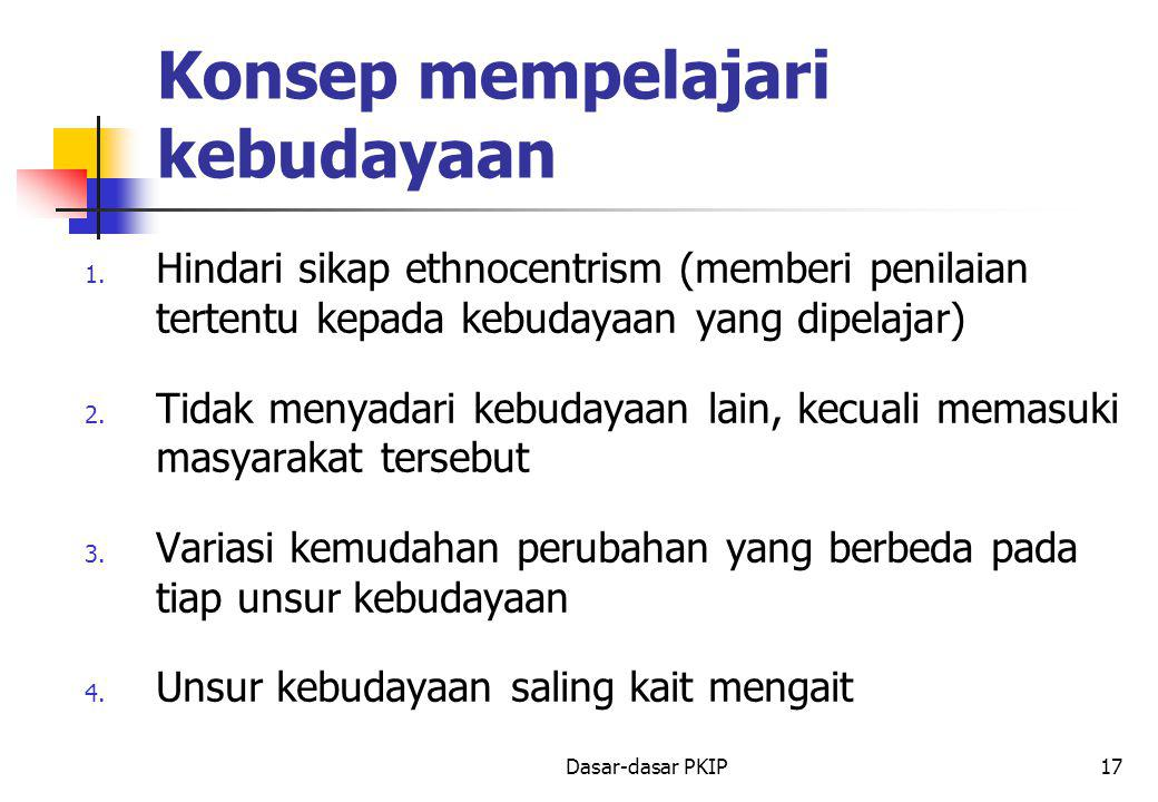 Dasar-dasar PKIP17 Konsep mempelajari kebudayaan 1.