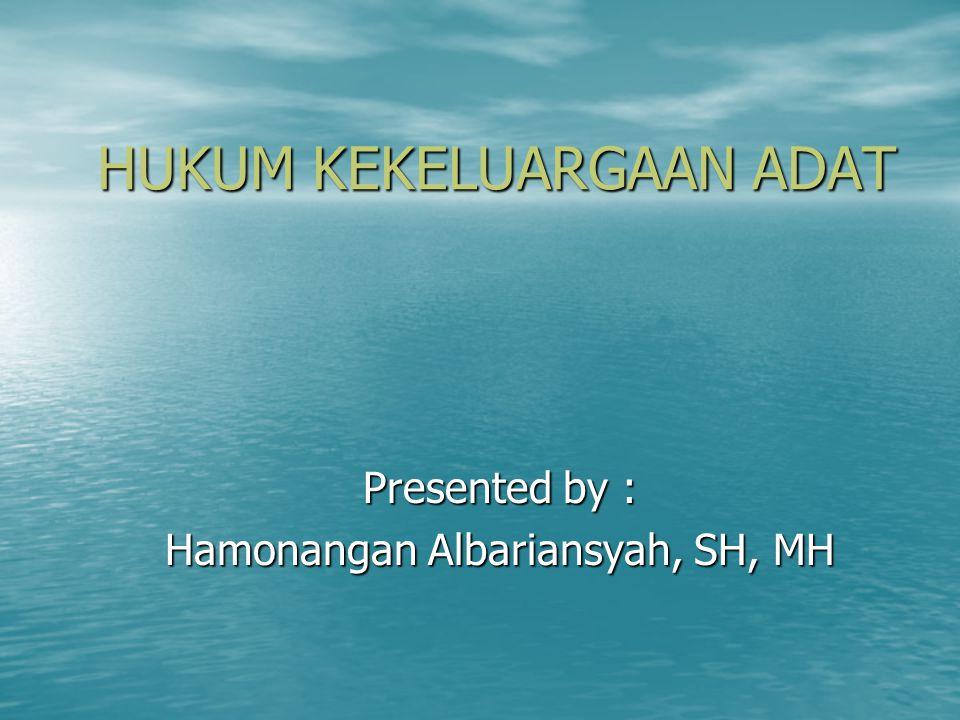 HUKUM KEKELUARGAAN ADAT Presented by : Hamonangan Albariansyah, SH, MH