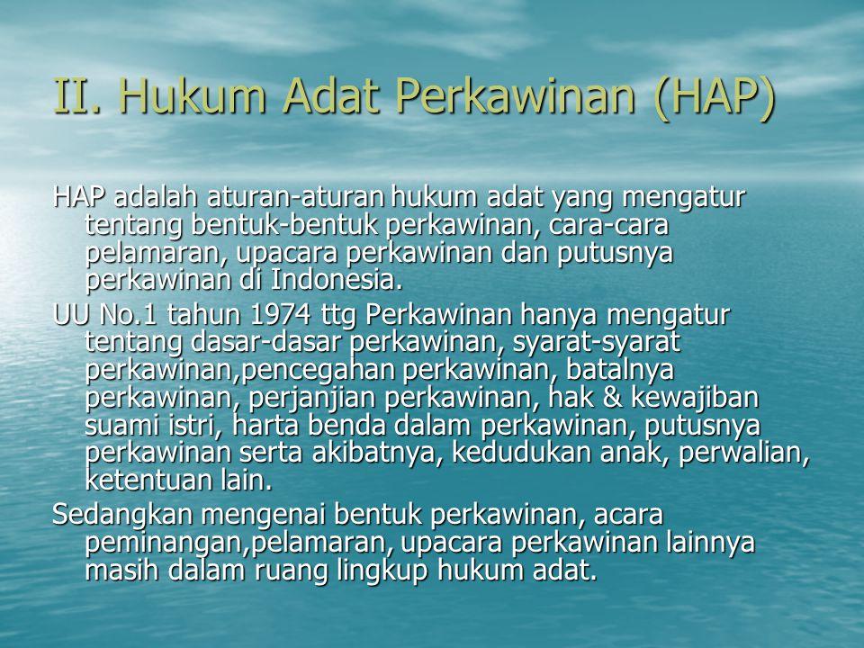 II. Hukum Adat Perkawinan (HAP) HAP adalah aturan-aturan hukum adat yang mengatur tentang bentuk-bentuk perkawinan, cara-cara pelamaran, upacara perka