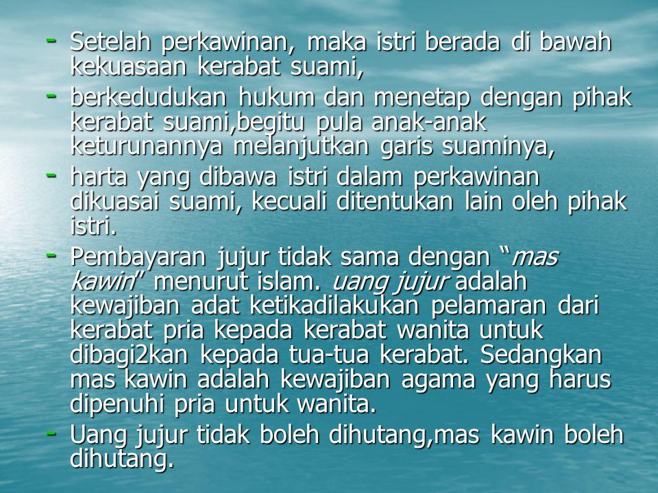 - Setelah perkawinan, maka istri berada di bawah kekuasaan kerabat suami, - berkedudukan hukum dan menetap dengan pihak kerabat suami,begitu pula anak