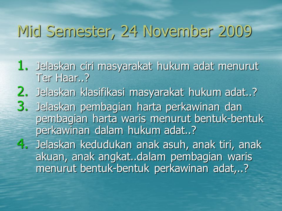 Mid Semester, 24 November 2009 1. Jelaskan ciri masyarakat hukum adat menurut Ter Haar..? 2. Jelaskan klasifikasi masyarakat hukum adat..? 3. Jelaskan