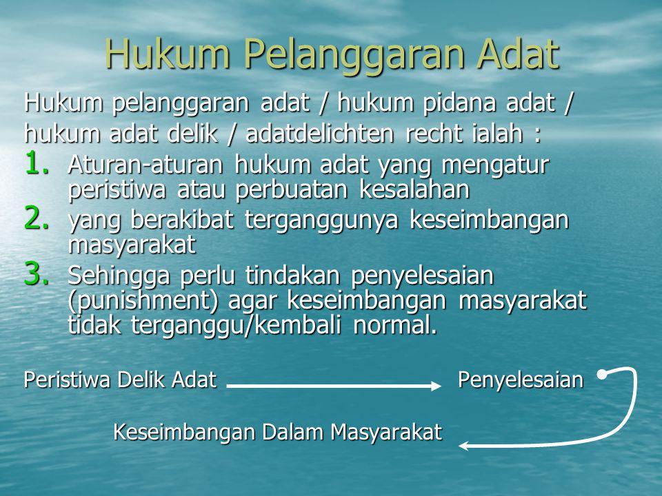 Hukum Pelanggaran Adat Hukum pelanggaran adat / hukum pidana adat / hukum adat delik / adatdelichten recht ialah : 1. Aturan-aturan hukum adat yang me