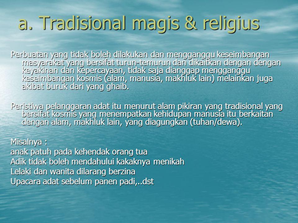 a. Tradisional magis & religius Perbuatan yang tidak boleh dilakukan dan mengganggu keseimbangan masyarakat yang bersifat turun-temurun dan dikaitkan