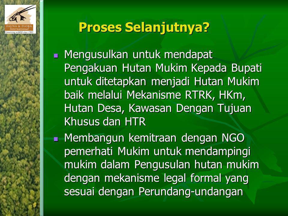 Proses Selanjutnya? Mengusulkan untuk mendapat Pengakuan Hutan Mukim Kepada Bupati untuk ditetapkan menjadi Hutan Mukim baik melalui Mekanisme RTRK, H