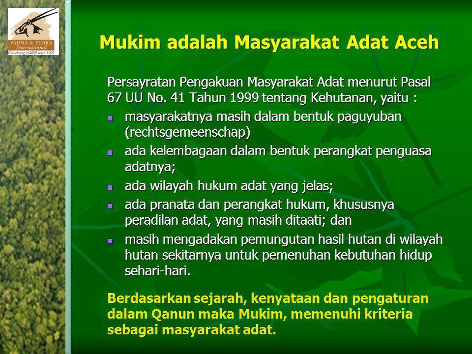 Mukim adalah Masyarakat Adat Aceh Persayratan Pengakuan Masyarakat Adat menurut Pasal 67 UU No. 41 Tahun 1999 tentang Kehutanan, yaitu : masyarakatnya