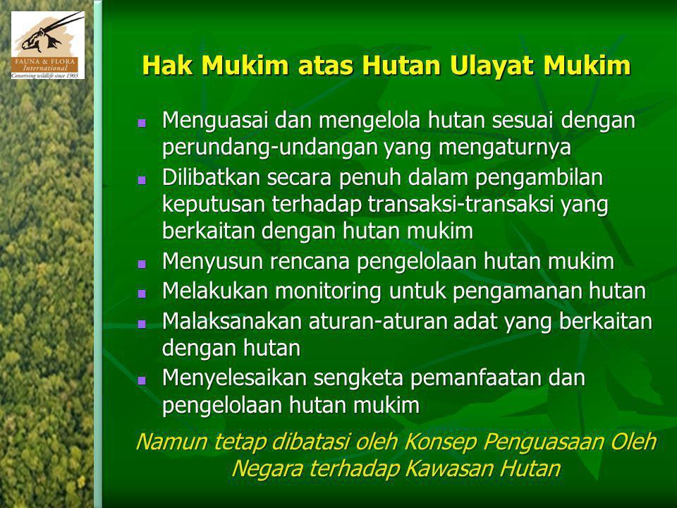 Hak Mukim atas Hutan Ulayat Mukim Menguasai dan mengelola hutan sesuai dengan perundang-undangan yang mengaturnya Menguasai dan mengelola hutan sesuai