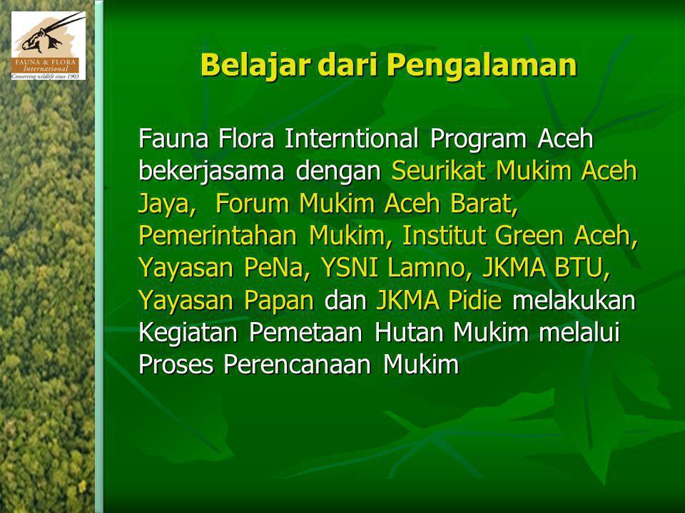 Belajar dari Pengalaman Fauna Flora Interntional Program Aceh bekerjasama dengan Seurikat Mukim Aceh Jaya, Forum Mukim Aceh Barat, Pemerintahan Mukim,