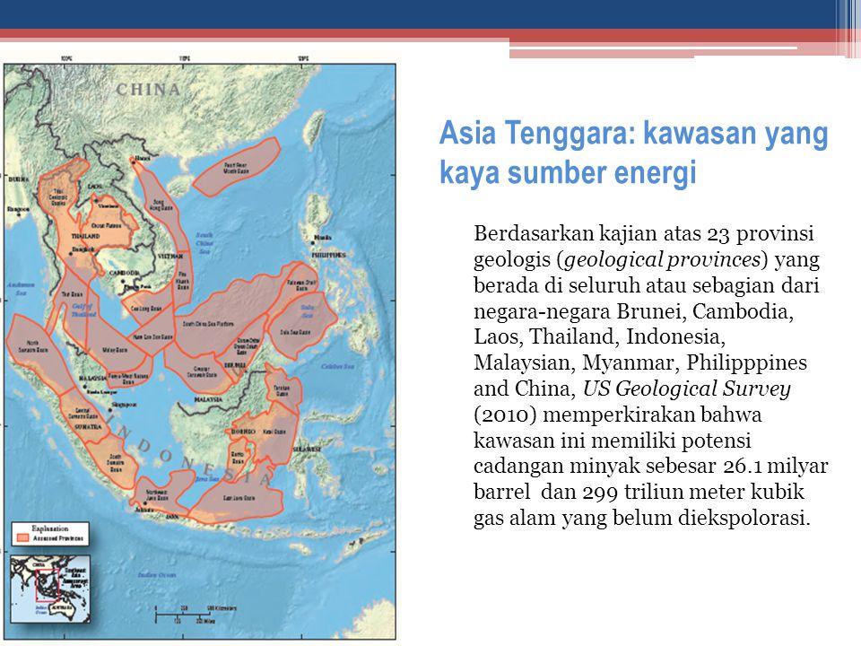 Asia Tenggara: kawasan yang kaya sumber energi Berdasarkan kajian atas 23 provinsi geologis (geological provinces) yang berada di seluruh atau sebagia