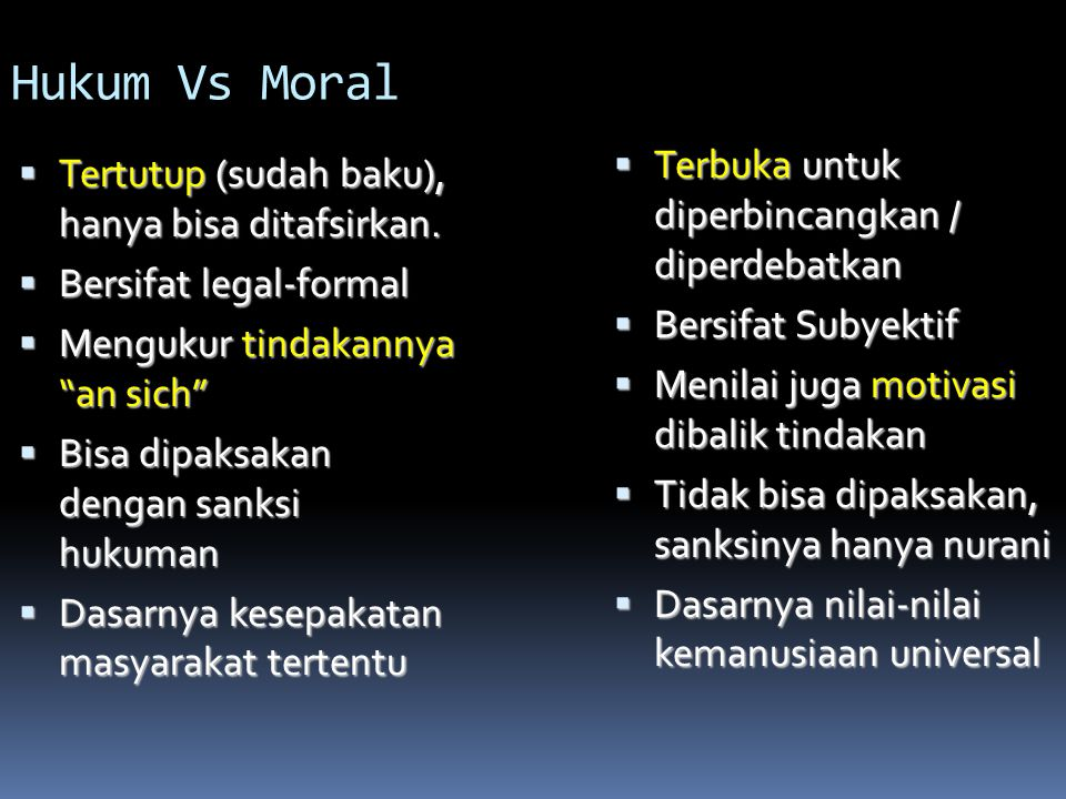 Hukum dan Moral  Hukum dan moral tidak selalu sama. Apa yang dinilai hukum itu benar, belum tentu secara moral benar. Contoh: hukum politik apartheid