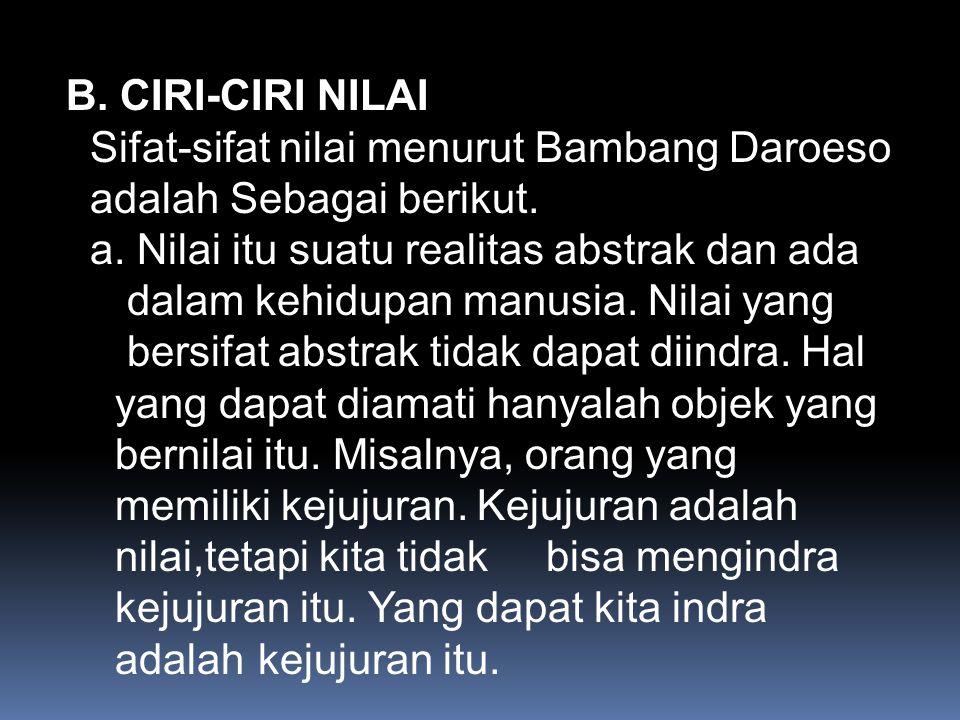 B.CIRI-CIRI NILAI Sifat-sifat nilai menurut Bambang Daroeso adalah Sebagai berikut.