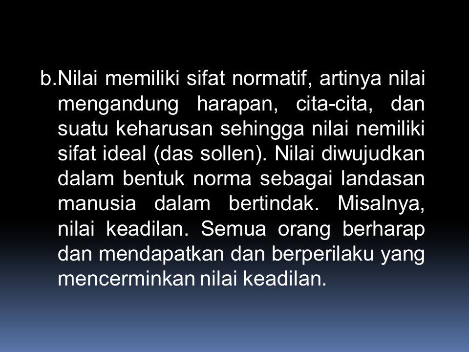 B. CIRI-CIRI NILAI Sifat-sifat nilai menurut Bambang Daroeso adalah Sebagai berikut. a. Nilai itu suatu realitas abstrak dan ada dalam kehidupan manus
