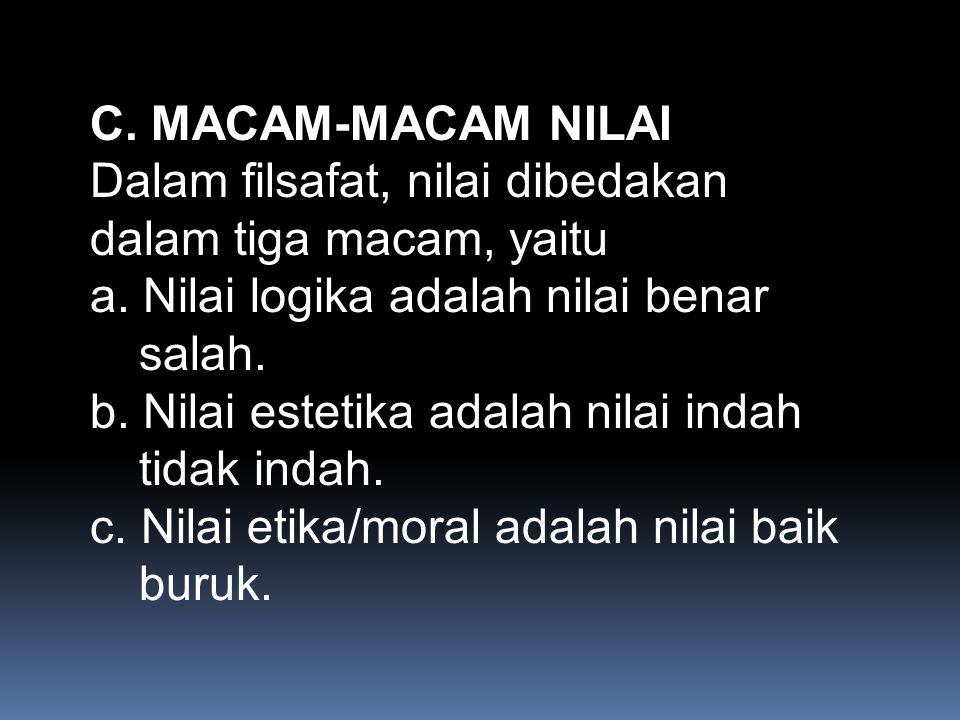 C.MACAM-MACAM NILAI Dalam filsafat, nilai dibedakan dalam tiga macam, yaitu a.