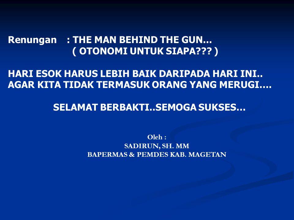 Renungan: THE MAN BEHIND THE GUN...( OTONOMI UNTUK SIAPA??.