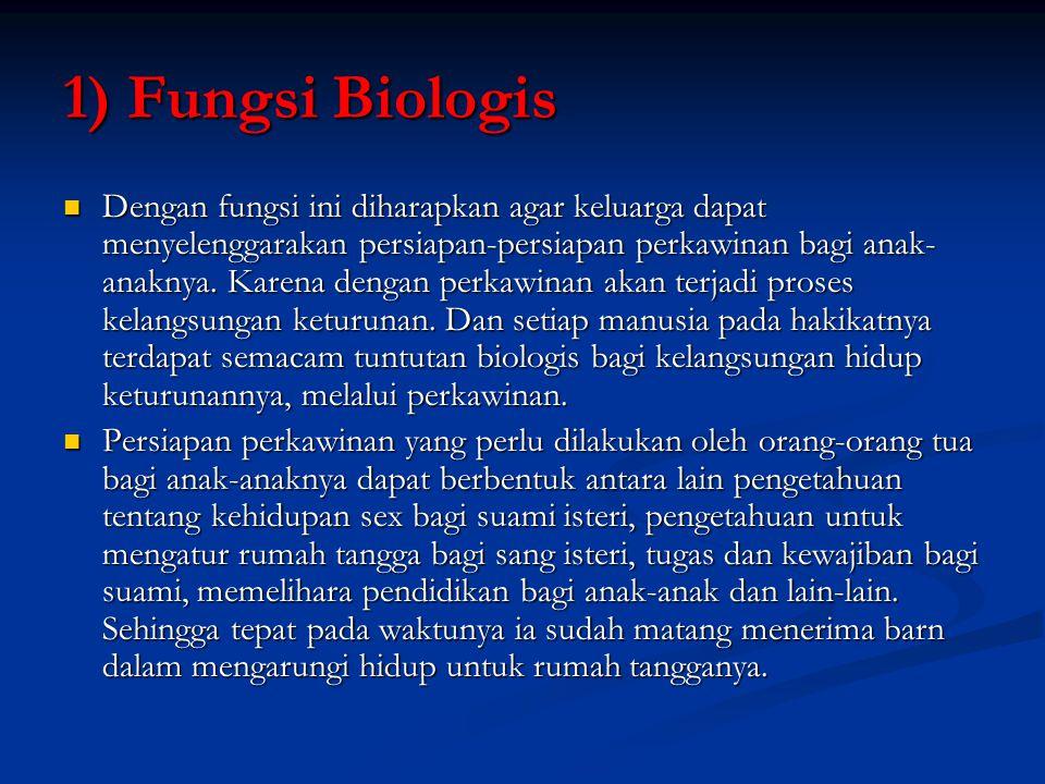1) Fungsi Biologis Dengan fungsi ini diharapkan agar keluarga dapat menyelenggarakan persiapan-persiapan perkawinan bagi anak- anaknya. Karena dengan