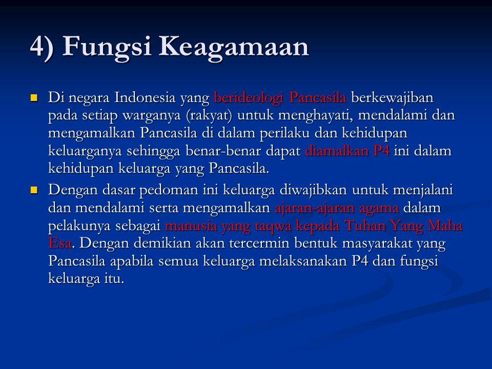 4) Fungsi Keagamaan Di negara Indonesia yang berideologi Pancasila berkewajiban pada setiap warganya (rakyat) untuk menghayati, mendalami dan mengamal