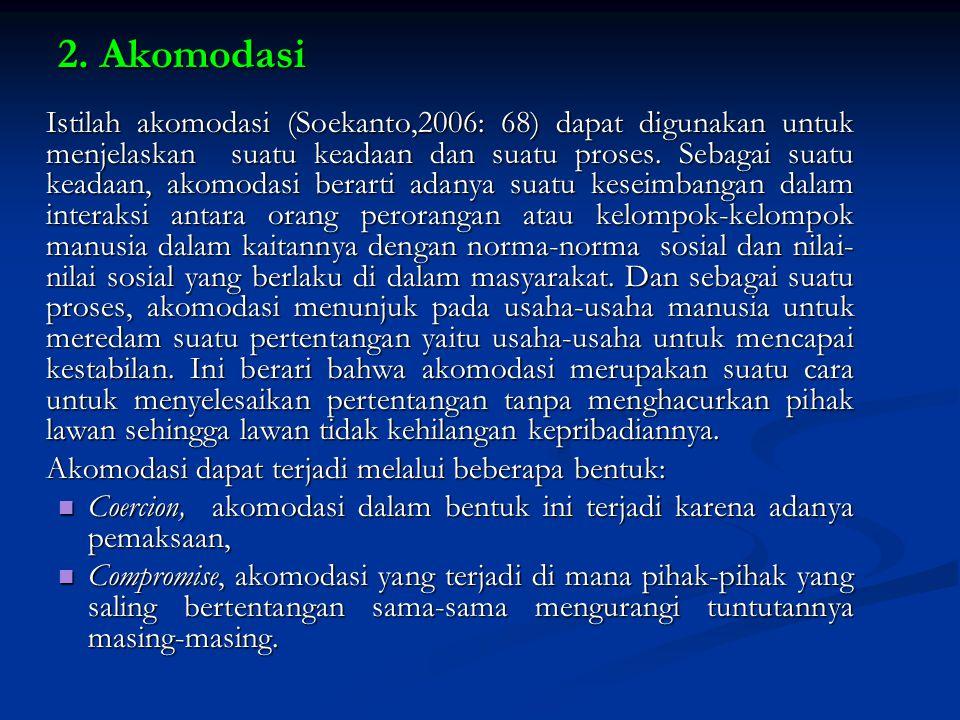 2. Akomodasi Istilah akomodasi (Soekanto,2006: 68) dapat digunakan untuk menjelaskan suatu keadaan dan suatu proses. Sebagai suatu keadaan, akomodasi