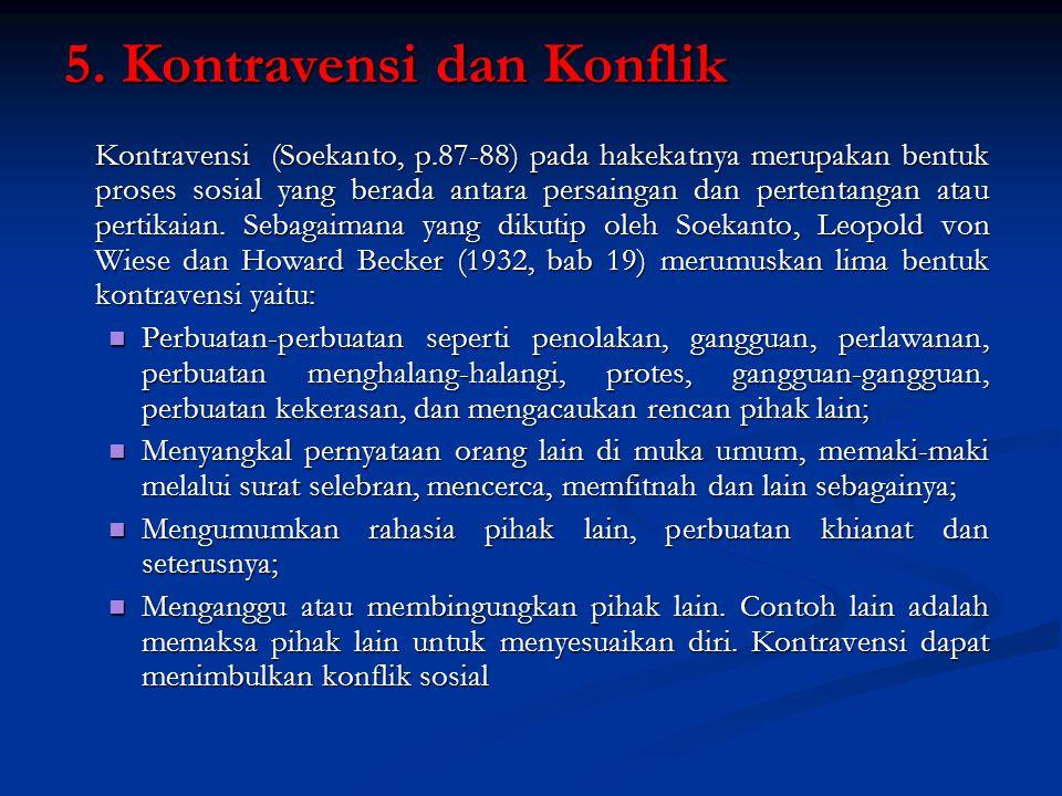 5. Kontravensi dan Konflik Kontravensi (Soekanto, p.87-88) pada hakekatnya merupakan bentuk proses sosial yang berada antara persaingan dan pertentang
