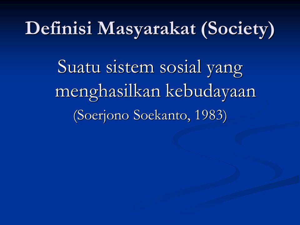 Definisi Masyarakat (Society) Suatu sistem sosial yang menghasilkan kebudayaan (Soerjono Soekanto, 1983)