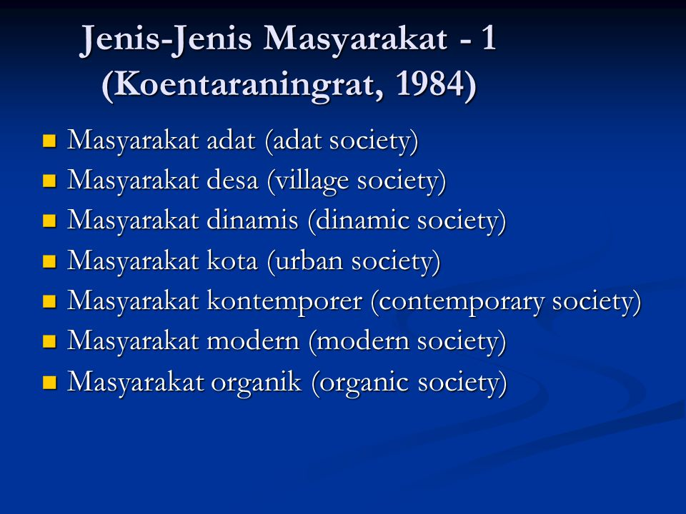 Jenis-Jenis Masyarakat - 1 (Koentaraningrat, 1984) Masyarakat adat (adat society) Masyarakat adat (adat society) Masyarakat desa (village society) Mas