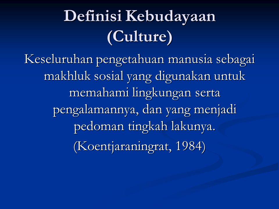 Definisi Kebudayaan (Culture) Keseluruhan pengetahuan manusia sebagai makhluk sosial yang digunakan untuk memahami lingkungan serta pengalamannya, dan