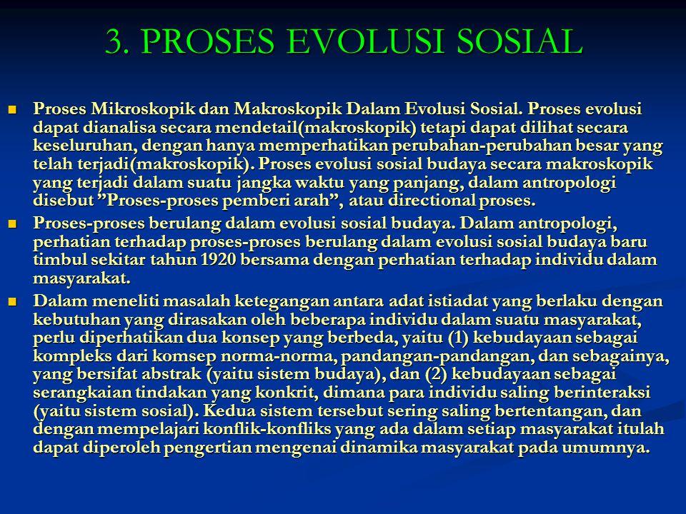 3. PROSES EVOLUSI SOSIAL Proses Mikroskopik dan Makroskopik Dalam Evolusi Sosial. Proses evolusi dapat dianalisa secara mendetail(makroskopik) tetapi