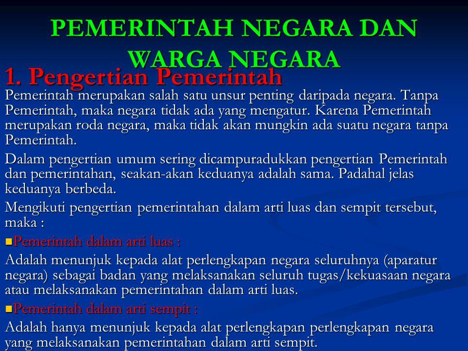 PEMERINTAH NEGARA DAN WARGA NEGARA Pemerintah merupakan salah satu unsur penting daripada negara. Tanpa Pemerintah, maka negara tidak ada yang mengatu