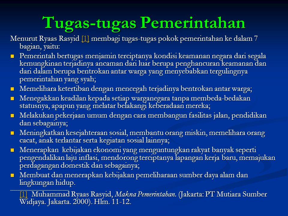 Tugas-tugas Pemerintahan Menurut Ryaas Rasyid [1] membagi tugas-tugas pokok pemerintahan ke dalam 7 bagian, yaitu: [1] Pemerintah bertugas menjamin te