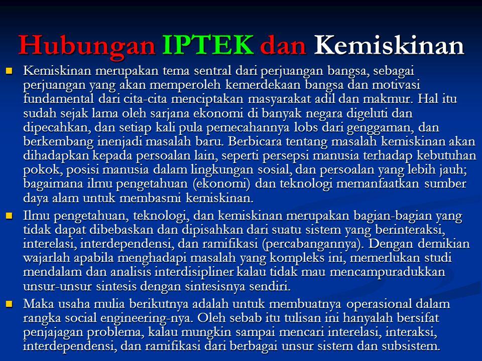 Hubungan IPTEK dan Kemiskinan Kemiskinan merupakan tema sentral dari perjuangan bangsa, sebagai perjuangan yang akan memperoleh kemerdekaan bangsa dan