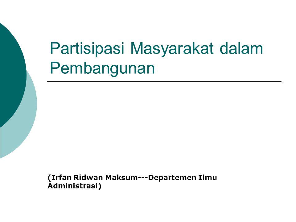 Partisipasi Masyarakat dalam Pembangunan (Irfan Ridwan Maksum---Departemen Ilmu Administrasi)