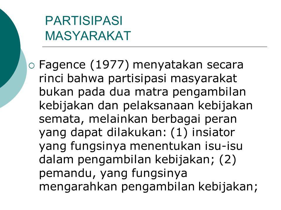 PARTISIPASI MASYARAKAT  Fagence (1977) menyatakan secara rinci bahwa partisipasi masyarakat bukan pada dua matra pengambilan kebijakan dan pelaksanaa