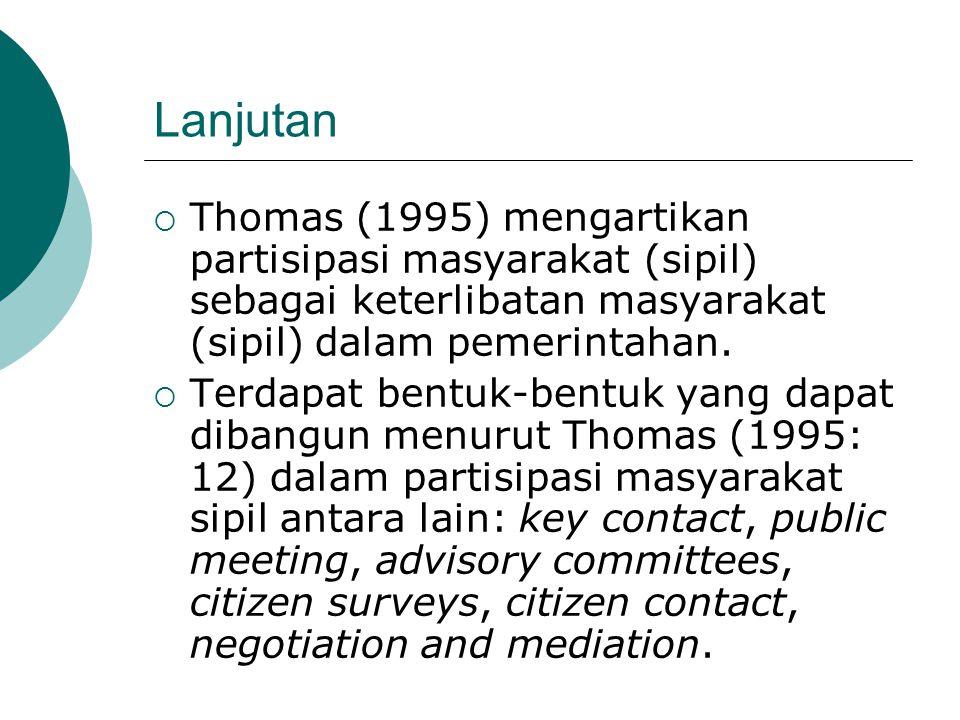 Lanjutan  Thomas (1995) mengartikan partisipasi masyarakat (sipil) sebagai keterlibatan masyarakat (sipil) dalam pemerintahan.  Terdapat bentuk-bent