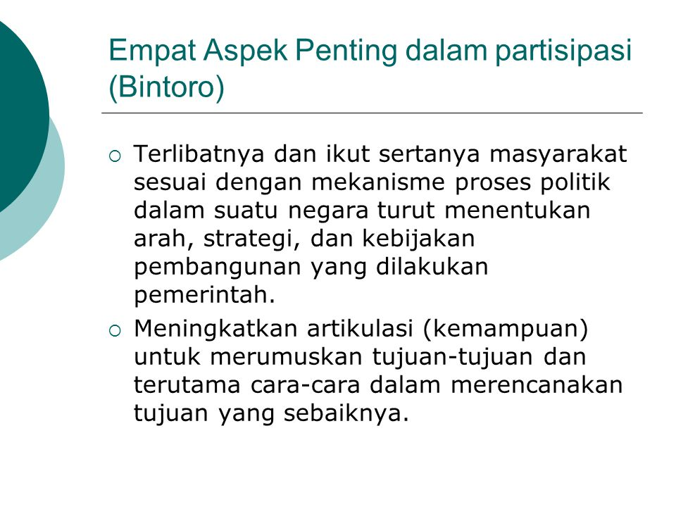 Empat Aspek Penting dalam partisipasi (Bintoro)  Terlibatnya dan ikut sertanya masyarakat sesuai dengan mekanisme proses politik dalam suatu negara t