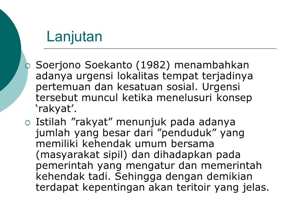 Lanjutan  Soerjono Soekanto (1982) menambahkan adanya urgensi lokalitas tempat terjadinya pertemuan dan kesatuan sosial. Urgensi tersebut muncul keti