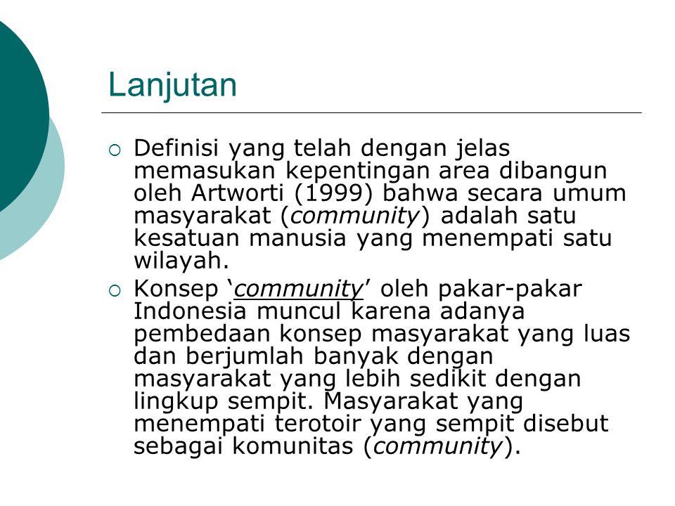 Lanjutan  Definisi yang telah dengan jelas memasukan kepentingan area dibangun oleh Artworti (1999) bahwa secara umum masyarakat (community) adalah s