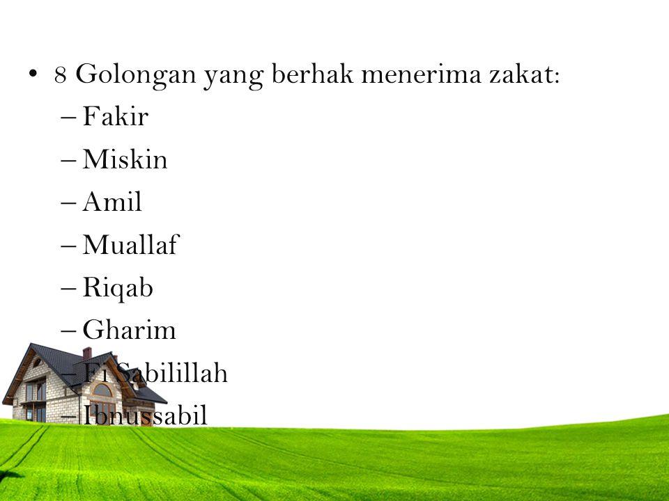 8 Golongan yang berhak menerima zakat: –Fakir –Miskin –Amil –Muallaf –Riqab –Gharim –Fi Sabilillah –Ibnussabil