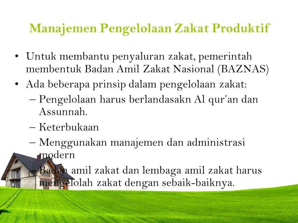 Manajemen Pengelolaan Zakat Produktif Untuk membantu penyaluran zakat, pemerintah membentuk Badan Amil Zakat Nasional (BAZNAS) Ada beberapa prinsip da