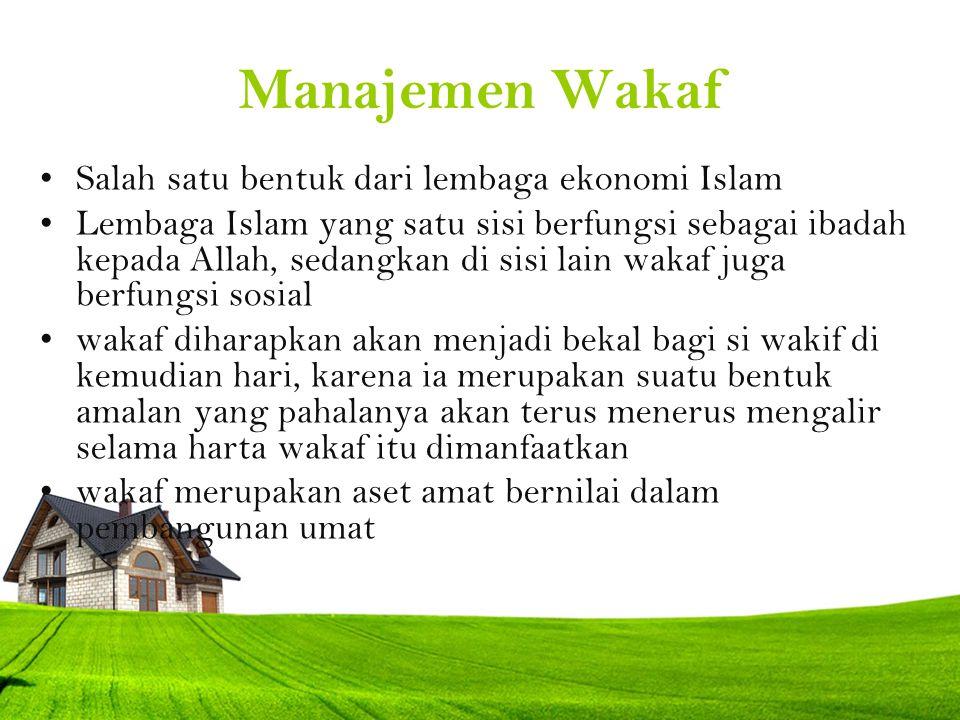 Manajemen Wakaf Salah satu bentuk dari lembaga ekonomi Islam Lembaga Islam yang satu sisi berfungsi sebagai ibadah kepada Allah, sedangkan di sisi lai