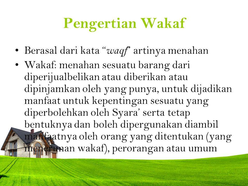 """Pengertian Wakaf Berasal dari kata """" waqf """" artinya menahan Wakaf: menahan sesuatu barang dari diperijualbelikan atau diberikan atau dipinjamkan oleh"""