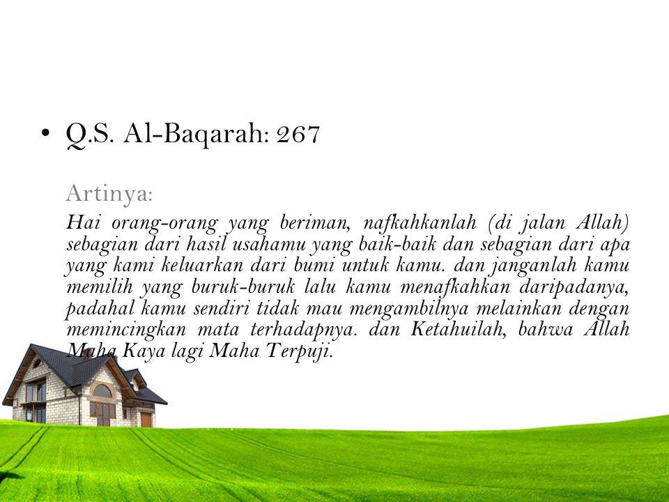 Q.S. Al-Baqarah: 267 Artinya: Hai orang-orang yang beriman, nafkahkanlah (di jalan Allah) sebagian dari hasil usahamu yang baik-baik dan sebagian dari