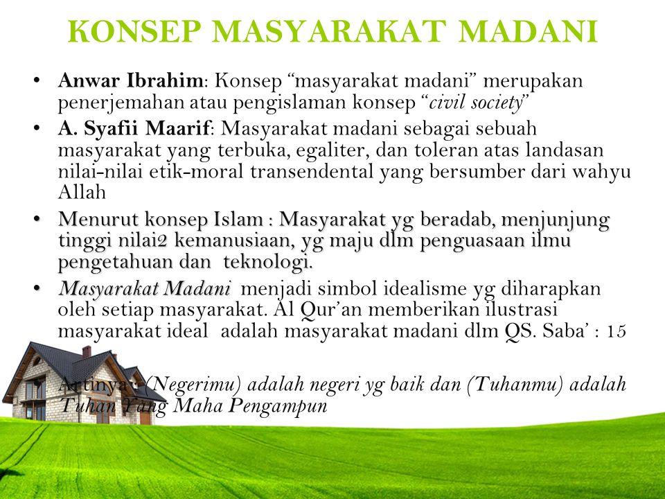 """KONSEP MASYARAKAT MADANI Anwar Ibrahim : Konsep """"masyarakat madani"""" merupakan penerjemahan atau pengislaman konsep """" civil society """" A. Syafii Maarif"""