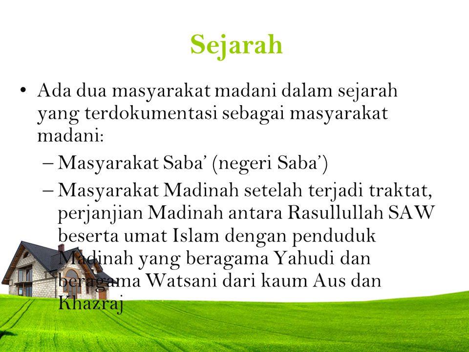 Sejarah Ada dua masyarakat madani dalam sejarah yang terdokumentasi sebagai masyarakat madani: –Masyarakat Saba' (negeri Saba') –Masyarakat Madinah se