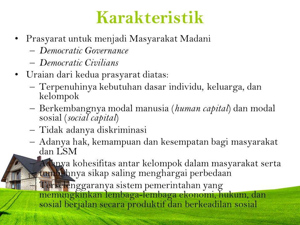 Karakteristik Prasyarat untuk menjadi Masyarakat Madani – Democratic Governance – Democratic Civilians Uraian dari kedua prasyarat diatas: –Terpenuhin