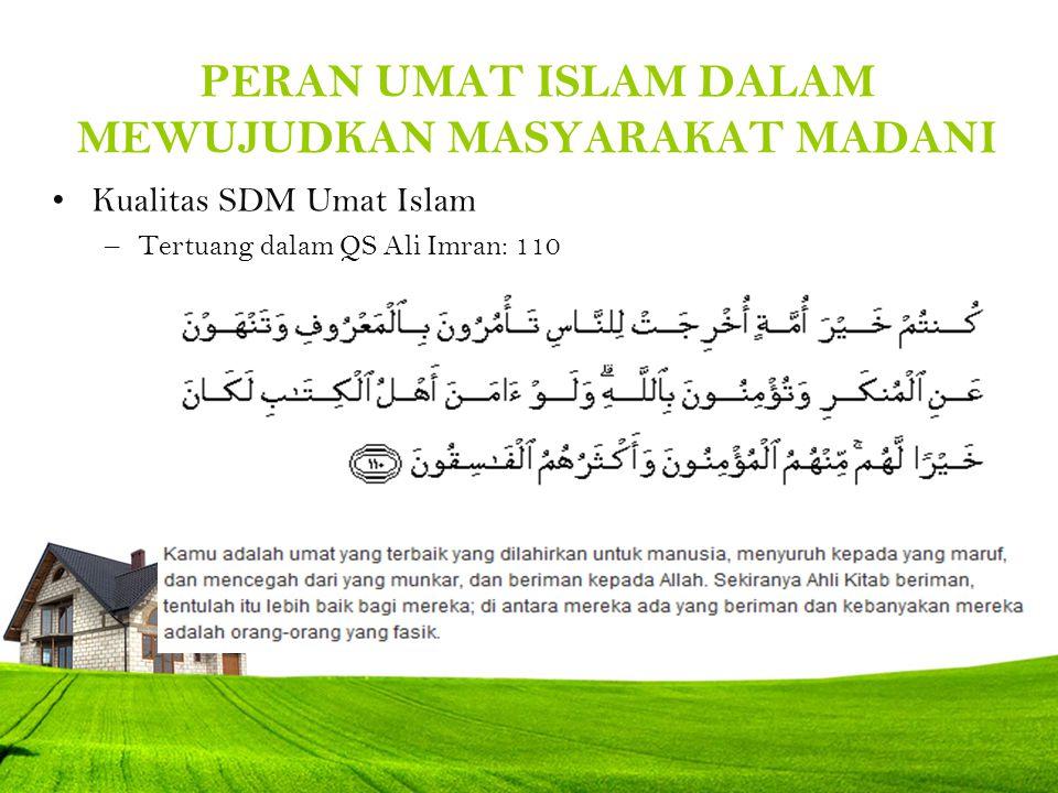 PERAN UMAT ISLAM DALAM MEWUJUDKAN MASYARAKAT MADANI Kualitas SDM Umat Islam –Tertuang dalam QS Ali Imran: 110