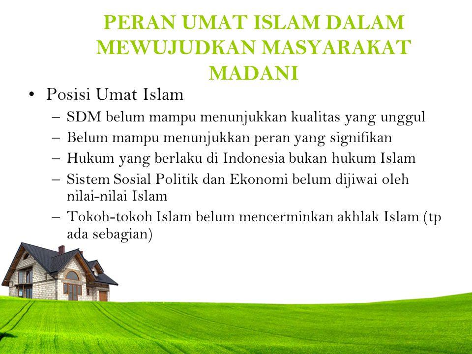 PERAN UMAT ISLAM DALAM MEWUJUDKAN MASYARAKAT MADANI Posisi Umat Islam –SDM belum mampu menunjukkan kualitas yang unggul –Belum mampu menunjukkan peran