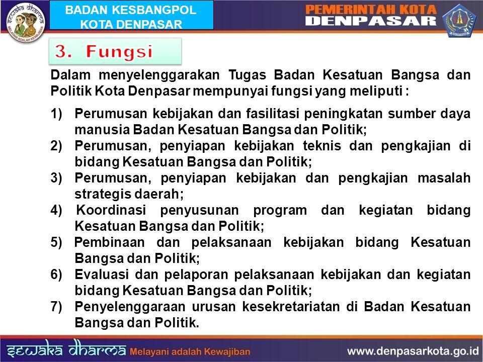 Dalam menyelenggarakan Tugas Badan Kesatuan Bangsa dan Politik Kota Denpasar mempunyai fungsi yang meliputi : 1) Perumusan kebijakan dan fasilitasi pe