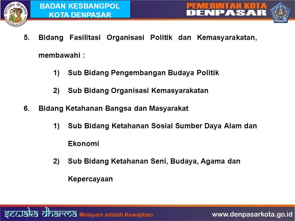 5. Bidang Fasilitasi Organisasi Politik dan Kemasyarakatan, membawahi : 1) Sub Bidang Pengembangan Budaya Politik 2) Sub Bidang Organisasi Kemasyaraka